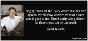 Singing shows are fun. Every viewer has their own opinion. We all know ...