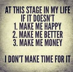 At This Stage In My Life If It Doesn't Make Me Happy - Time Quote
