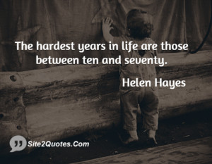 The hardest years in life are those between ten and seventy.