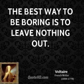 The best way to be boring is to leave nothing out.