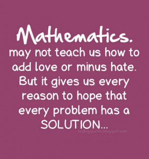 Mathematics Love Quotes Mathematics may not teach us
