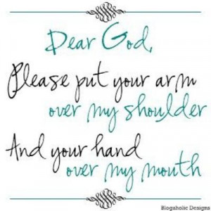 Dear God, Please Put Your Arm Over My Shoulder And Your Hand Over My ...