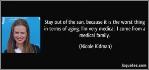 Stay out of the sun, because it is the worst thing in terms of aging ...
