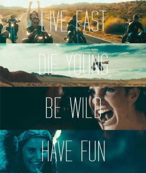 die young, quotes, have fun, lana, music, be wild, nice, live fast ...