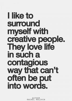 like to surround myself with creative people.