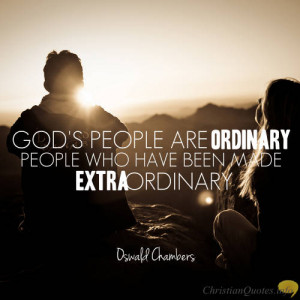Oswald Chambers Quote – Ordinary People, Extraordinary Purpose