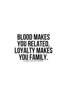 This is true. Anyone who has ever been loved by a family that wasn't ...