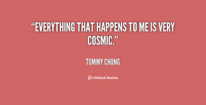 quote-Tommy-Chong-everything-that-happens-to-me-is-very-122995.png