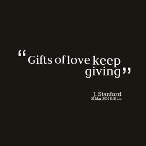 Quotes Picture: gifts of love keep giving