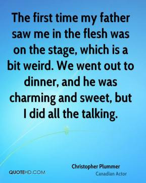 Christopher Plummer - The first time my father saw me in the flesh was ...