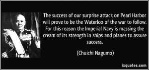 The success of our surprise attack on Pearl Harbor will prove to be ...