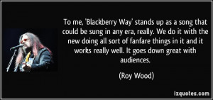 To me, 'Blackberry Way' stands up as a song that could be sung in any ...