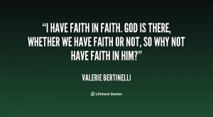 quote-Valerie-Bertinelli-i-have-faith-in-faith-god-is-118026_1.png