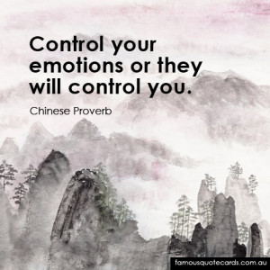 """Control your emotions or they will control you."""""""