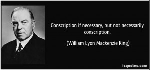 Conscription if necessary, but not necessarily conscription. - William ...