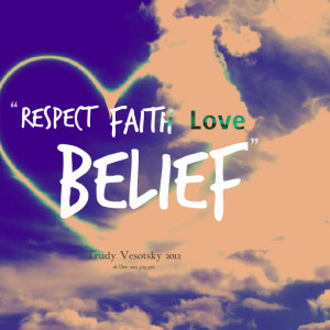 Quotes Picture: respect ~ faith ~ love ~ belief