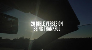 20 Bible Verses On Being Thankful