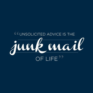 Unsolicited advice is the junk mail of life. - Thula Sindi #Quote
