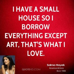 salma-hayek-salma-hayek-i-have-a-small-house-so-i-borrow-everything ...