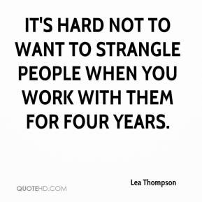 Lea Thompson - It's hard not to want to strangle people when you work ...