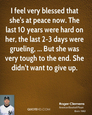 roger-clemens-quote-i-feel-very-blessed-that-shes-at-peace-now-the-las ...