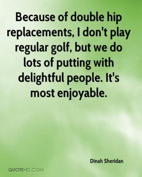 Dinah Sheridan - Because of double hip replacements, I don't play ...
