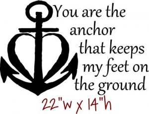Wall Decal Sticker Quote You are the ANCHOR that keeps my feet on the ...