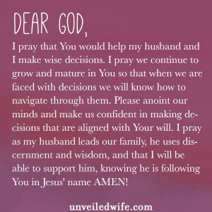 Dear Lord, I pray that You would help my husband and I make wise ...