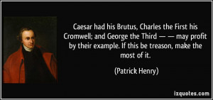 Caesar had his Brutus, Charles the First his Cromwell; and George the ...