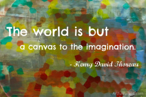 """The world is but a canvas to the imagination."""" – Henry David ..."""