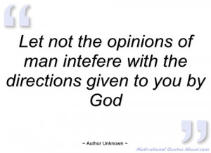 let not the opinions of man intefere with author unknown