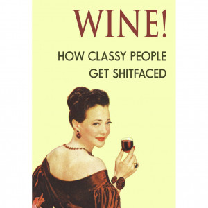 Item Details - Wine! How Classy People Get Shitfaced Greeting Card