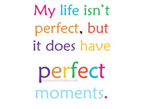 quotes-about-life-my-life-is-not-perfect-it-does-have-perfect.jpg