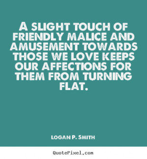 slight touch of friendly malice and amusement towards those we love ...