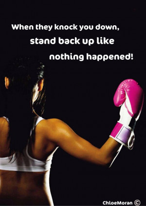 When they knock you down, stand back up like nothing happened!