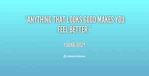 Make You Feel Good Quotes