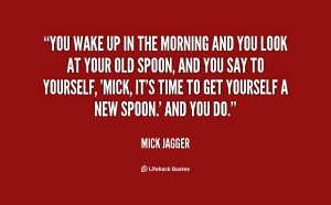 quote-Mick-Jagger-you-wake-up-in-the-morning-and-95770.png