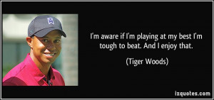 quote-i-m-aware-if-i-m-playing-at-my-best-i-m-tough-to-beat-and-i ...