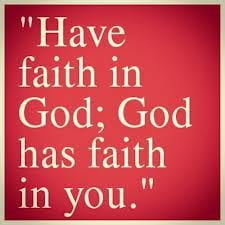 Have Faith In God, God Has Faith In You""