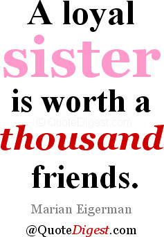Sister quote: A loyal sister is worth a thousand friends. - Marian ...