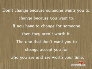 Don't change because someone wants you to.