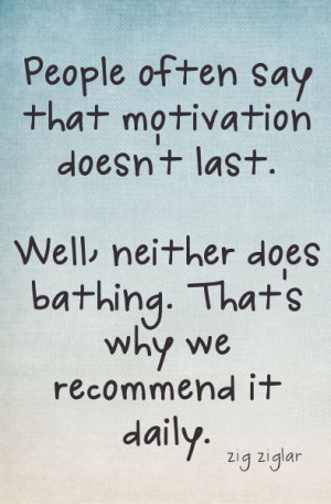 """Savvy Quote: """"People Often Say That Motivation Doesn't Last…"""