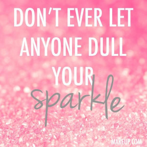 don't ever let anyone dull your sparkle #quotes Http://Myowlstory ...