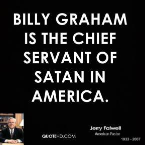 jerry-falwell-quote-billy-graham-is-the-chief-servant-of-satan-in.jpg