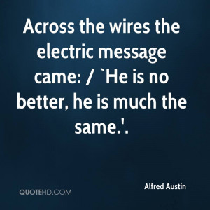 Across the wires the electric message came: / `He is no better, he is ...