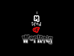 tired of working i need some rest funny wallpaper