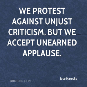 We protest against unjust criticism, but we accept unearned applause.