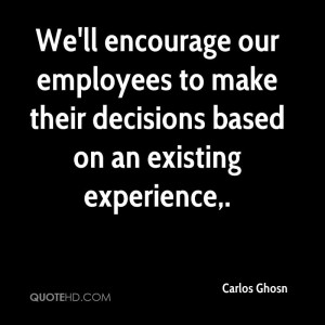 We'll Encourage Our Employees To Make Their Decisions Based On An ...