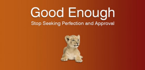 Stop Seeking Perfection and Approval, especially if you have ADD ...
