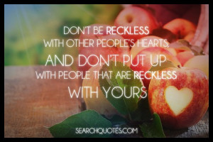 don t be reckless with other peoples hearts see it at searchquotes ...